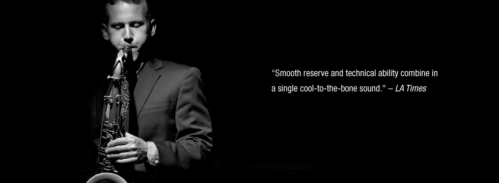 photo of David Sills playing saxophone with quote from LA TIMES review: Smooth reserve and technical ability combine in a single cool-to-the-bone-sound.