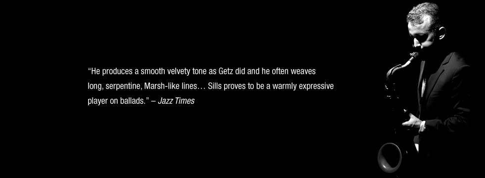 photo of David Sills blowing saxophone with a quote from a JAZZ TIMES review: smooth velvety tone as Getz . . . long, serpentine, Marsh-like lines . . . warmly expressive
