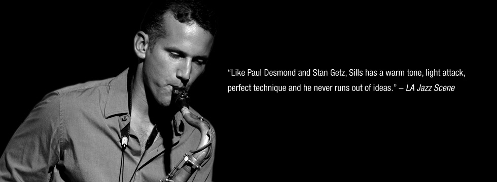 photo of David Sills playing sax with quote from LA JAZZ SCENE: Like Paul Desmond and Stan Getz, Sills has a warm tone, light attack, perfect technique and he never runs out of ideas